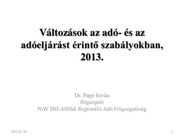 Változások az adó- és az       adóeljárást érintő szabályokban,                     2013.                              Dr....