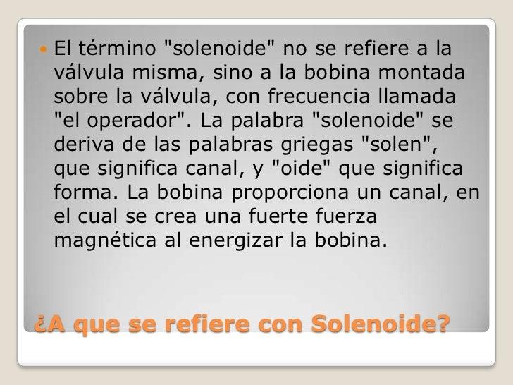 """   El término """"solenoide"""" no se refiere a la    válvula misma, sino a la bobina montada    sobre la válvula, con frecuenc..."""