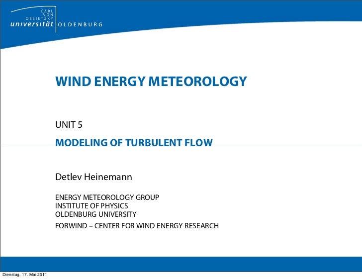 WIND ENERGY METEOROLOGY                         UNIT 5                         MODELING OF TURBULENT FLOW                 ...