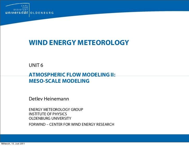 WIND ENERGY METEOROLOGY                          UNIT 6                          ATMOSPHERIC FLOW MODELING II:            ...