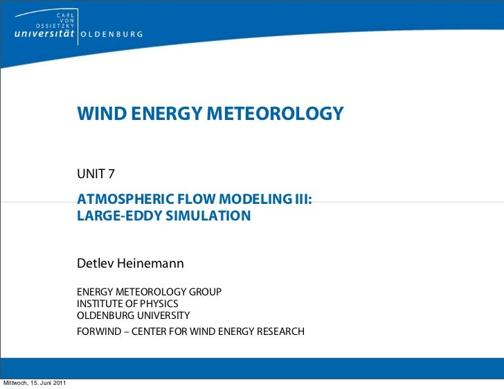 WIND ENERGY METEOROLOGY                          UNIT 7                          ATMOSPHERIC FLOW MODELING III:           ...