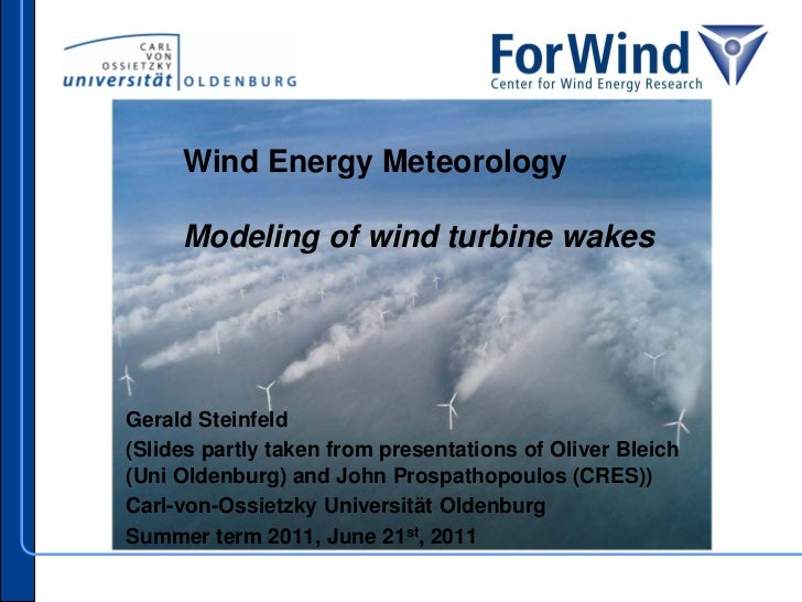 Wind Energy Meteorology     Modeling of wind turbine wakesGerald Steinfeld(Slides partly taken from presentations of Olive...