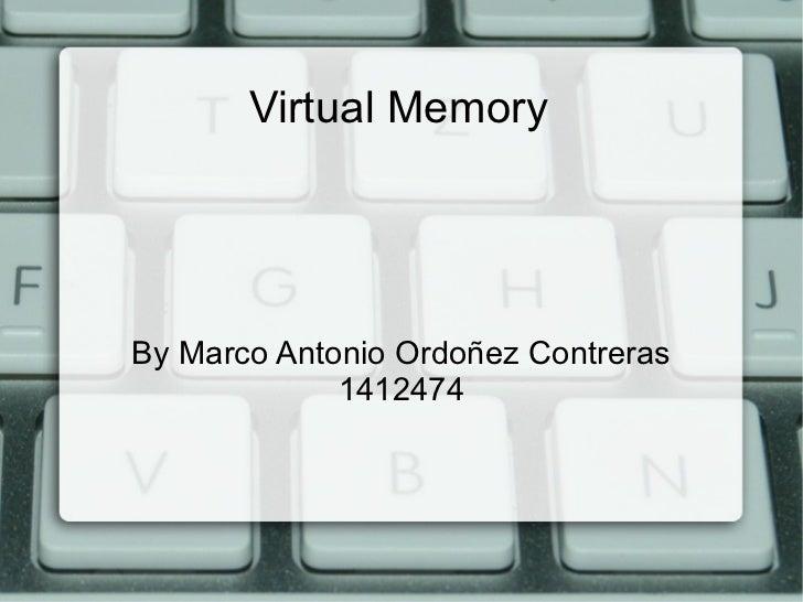 Virtual Memory By Marco Antonio Ordoñez Contreras 1412474