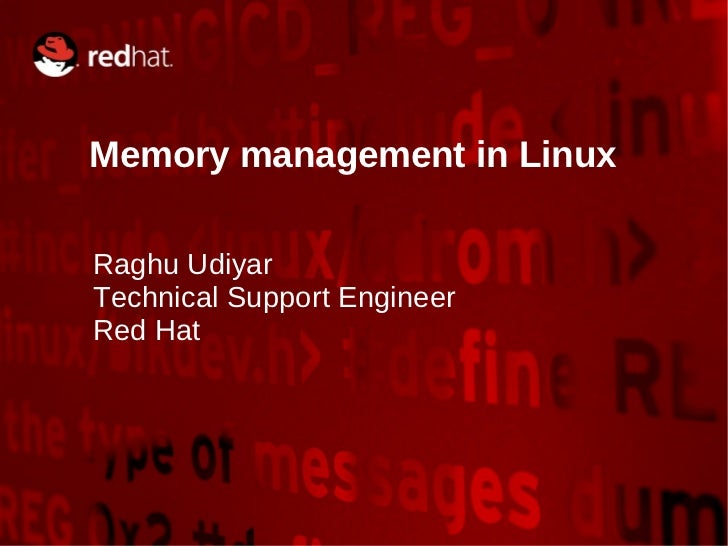 Memory management in Linux Raghu Udiyar Technical Support Engineer Red Hat