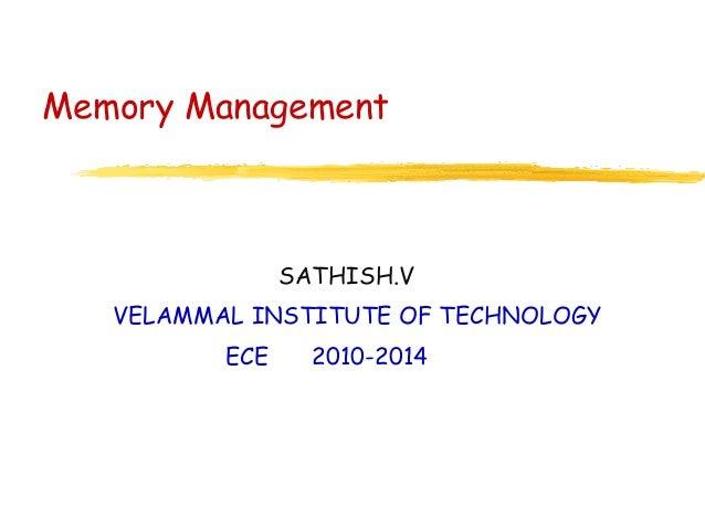 Memory Management  SATHISH.V VELAMMAL INSTITUTE OF TECHNOLOGY ECE  2010-2014