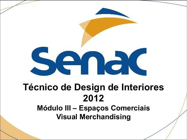 Técnico de Design de Interiores  2012  Módulo III – Espaços Comerciais  Visual Merchandising
