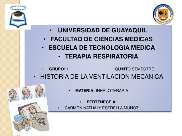 • UNIVERSIDAD DE GUAYAQUIL • FACULTAD DE CIENCIAS MEDICAS • ESCUELA DE TECNOLOGIA MEDICA • TERAPIA RESPIRATORIA • GRUPO: 1...