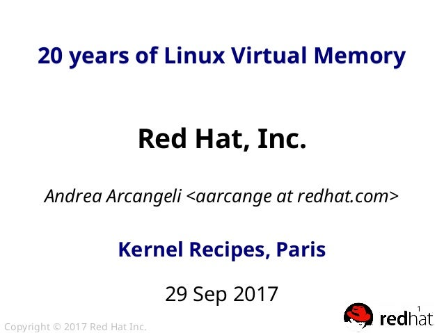 Copyright © 2017 Red Hat Inc. 1 20 years of Linux Virtual Memory20 years of Linux Virtual Memory Red Hat, Inc. Andrea Arca...