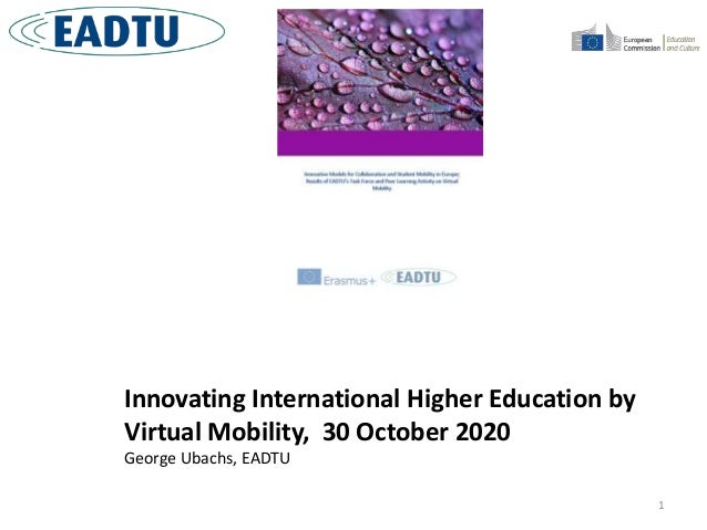 1 Innovating International Higher Education by Virtual Mobility, 30 October 2020 George Ubachs, EADTU