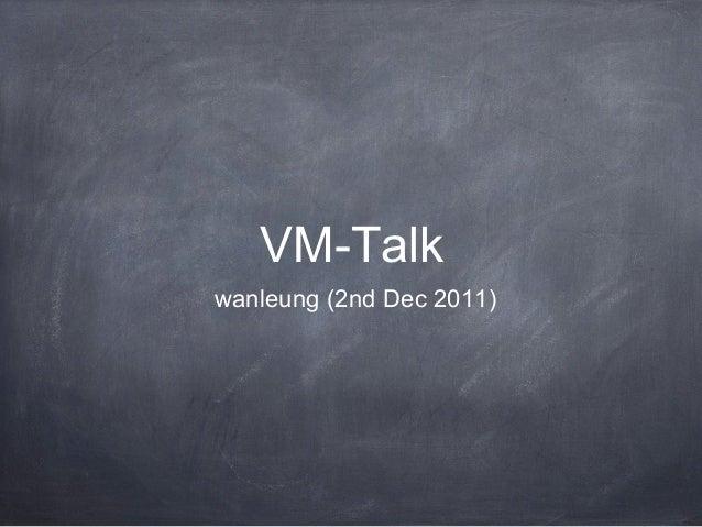 VM-Talk wanleung (2nd Dec 2011)