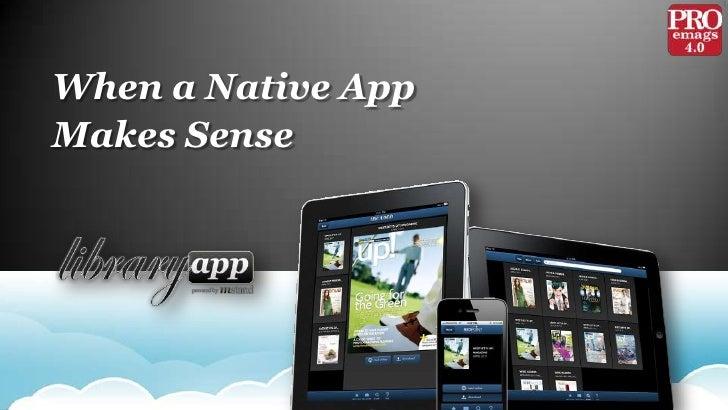 When a Native App <br />Makes Sense<br />