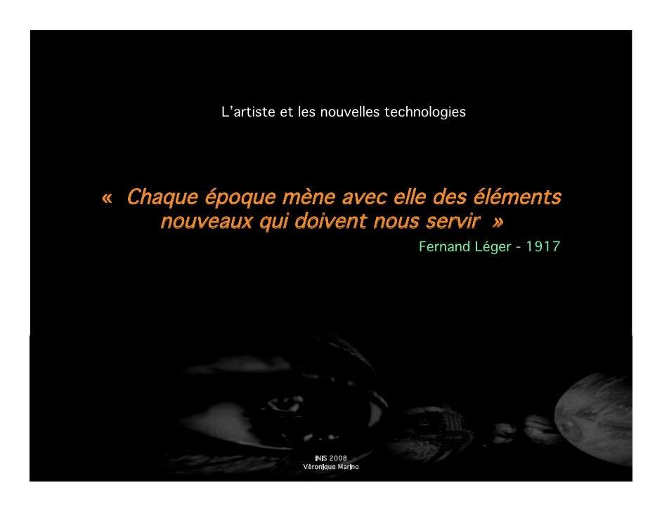 L'artiste et les nouvelles technologies     « Chaque époque mène avec elle des éléments      nouveaux qui doivent nous ser...