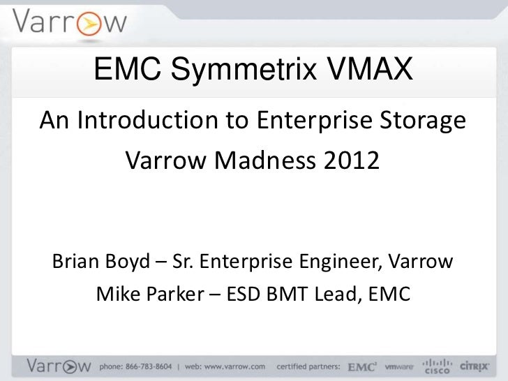 An Introduction to Enterprise Storage Varrow Madness 2012 Brian Boyd – Sr. Enterprise Engineer, Varrow Mike Parker – ESD B...