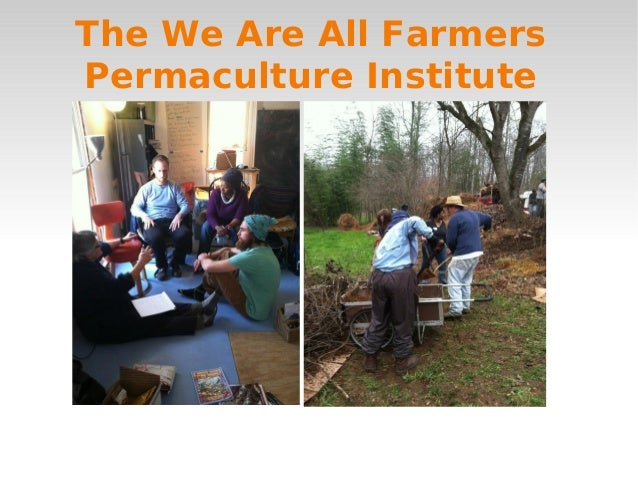 The We Are All FarmersPermaculture Institute