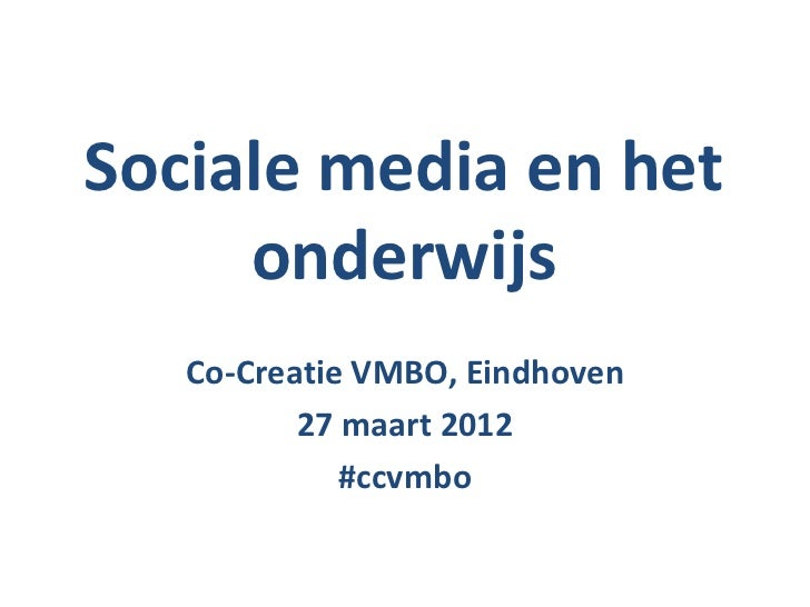 Sociale media en het     onderwijs   Co-Creatie VMBO, Eindhoven          27 maart 2012             #ccvmbo