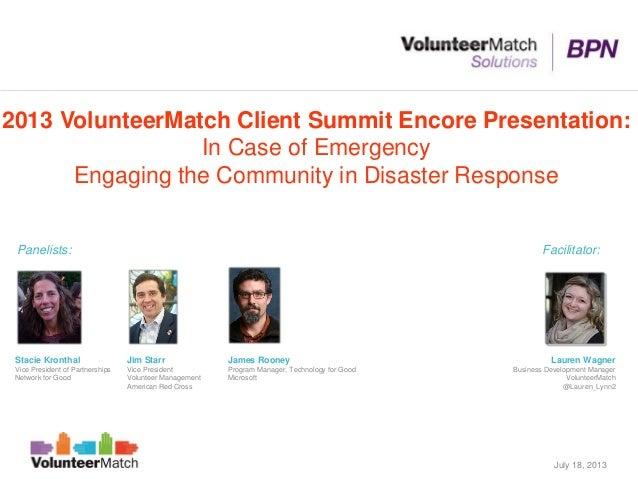 2013 VolunteerMatch Client Summit Encore Presentation: In Case of Emergency Engaging the Community in Disaster Response Ji...