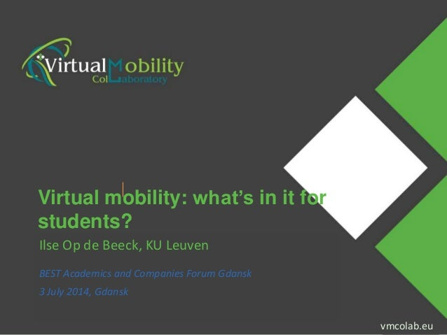 vmcolab.eu Presenter Name Event Name vmcolab.eu Virtual mobility: what's in it for students? Ilse Op de Beeck, KU Leuven B...