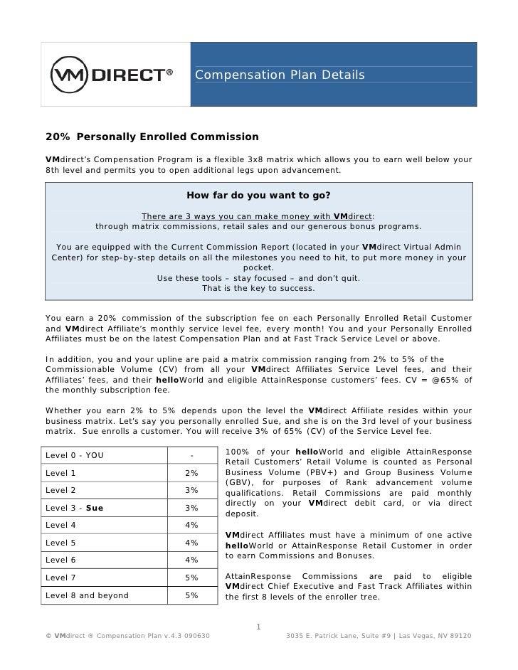 Compensation Plan Details    20% Personally Enrolled Commission  VMdirect's Compensation Program is a flexible 3x8 matrix ...