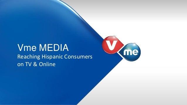 Vme MEDIA Reaching Hispanic Consumers on TV & Online