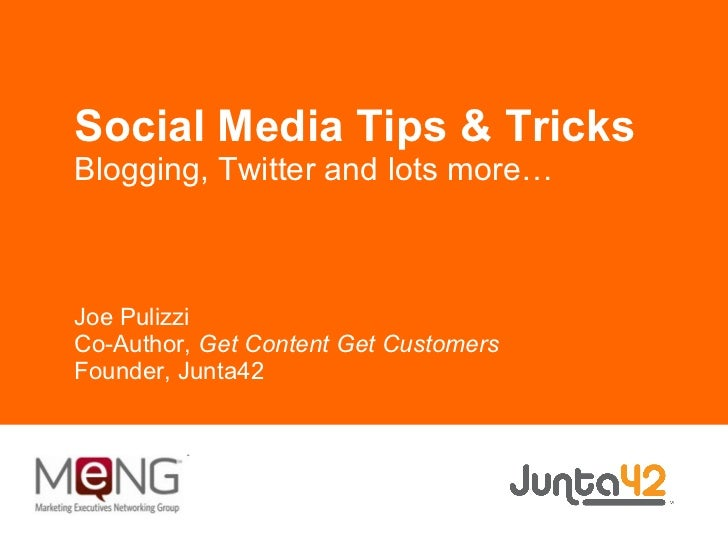 Social Media Tips & Tricks Blogging, Twitter and lots more… Joe Pulizzi Co-Author,  Get Content Get Customers Founder, Jun...