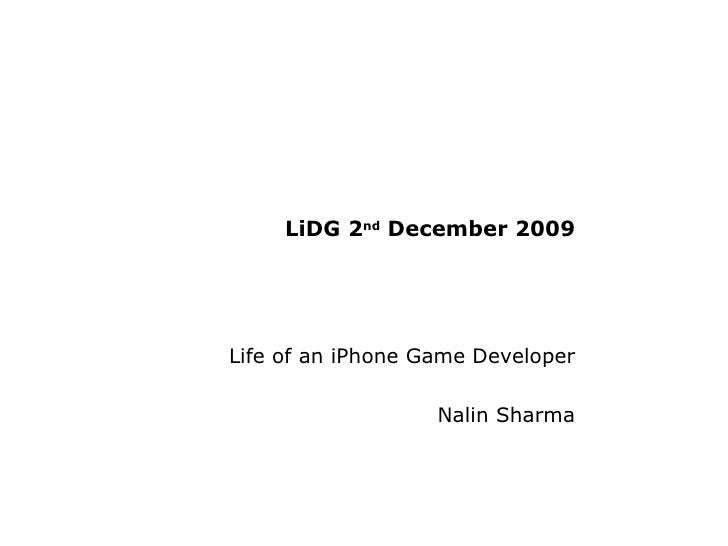 LiDG 2 nd  December 2009 Life of an iPhone Game Developer Nalin Sharma