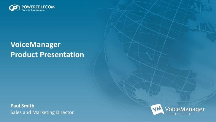 VoiceManager<br />Product Presentation<br />Paul Smith<br />Sales and Marketing Director<br />