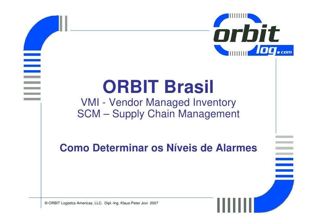 ORBIT Brasil                    VMI - Vendor Managed Inventory                   SCM – Supply Chain Management           C...