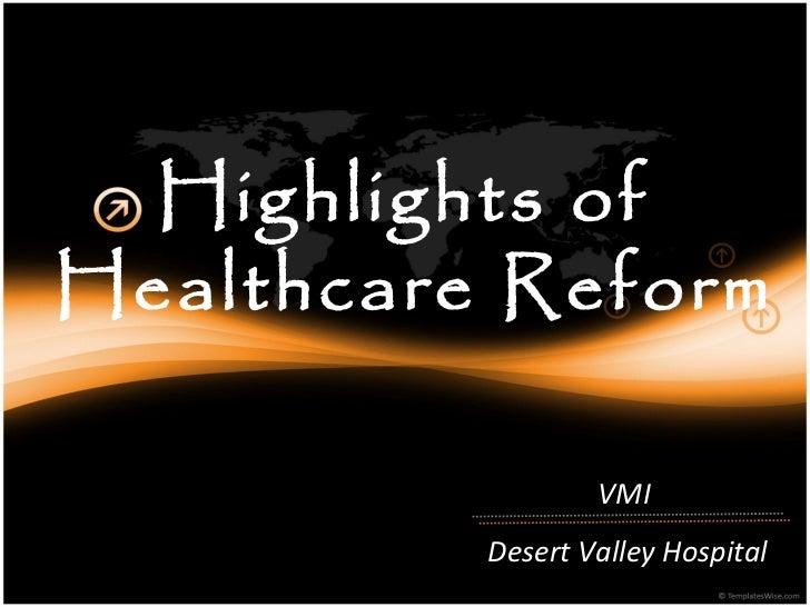 Highlights ofHealthcare Reform                  VMI          Desert Valley Hospital