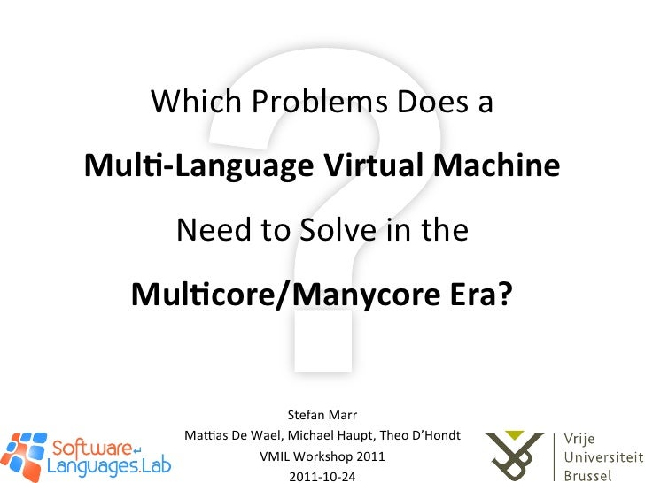 Which Problems Does a  Mul$-‐Language Virtual Machine        Need to Solve in the      Mul$co...
