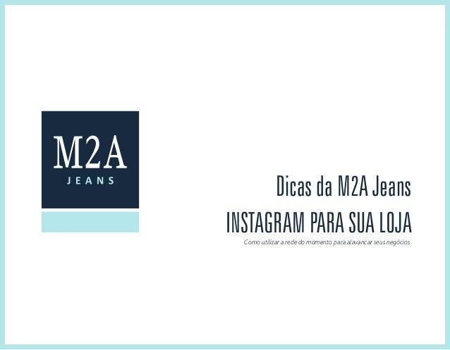 Instagram para sua loja Dicas da M2A Jeans Como utilizar a rede do momento para alavancar seus negócios