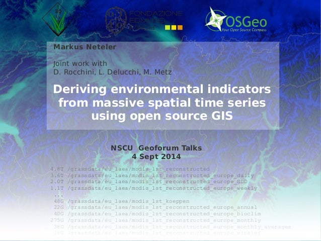 © 2014, Neteler et al. - http://gis.cri.fmach.it/  Markus Neteler  Joint work with  D. Rocchini, L. Delucchi, M. Metz  Der...