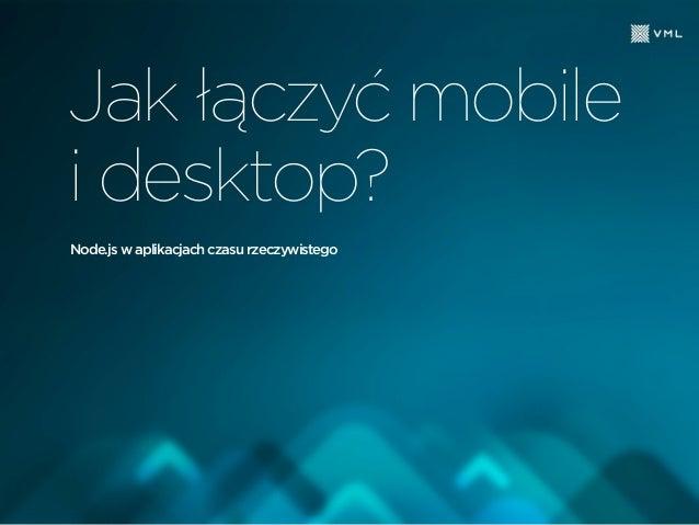 Node.js w aplikacjach czasu rzeczywistego Jak łączyć mobile i desktop?