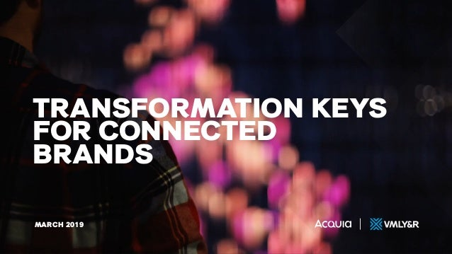 MARCH 2019 TRANSFORMATION KEYS FOR CONNECTED BRANDS