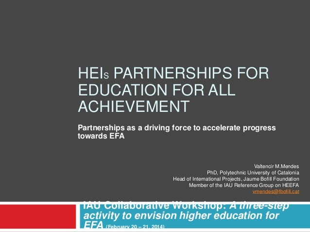 IAU Collaborative Workshop: A three-step activity to envision higher education for EFA (February 20 – 21, 2014) HEIS PARTN...