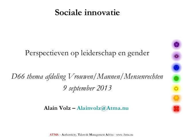 Sociale innovatie Perspectieven op leiderschap en gender D66 thema afdeling Vrouwen/Mannen/Mensenrechten 9 september 2013 ...