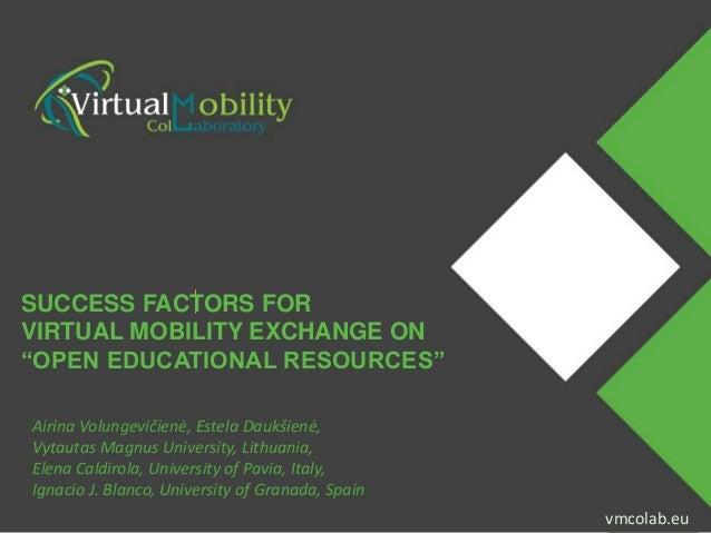 """vmcolab.eu vmcolab.eu SUCCESS FACTORS FOR VIRTUAL MOBILITY EXCHANGE ON """"OPEN EDUCATIONAL RESOURCES"""" Airina Volungevičienė,..."""