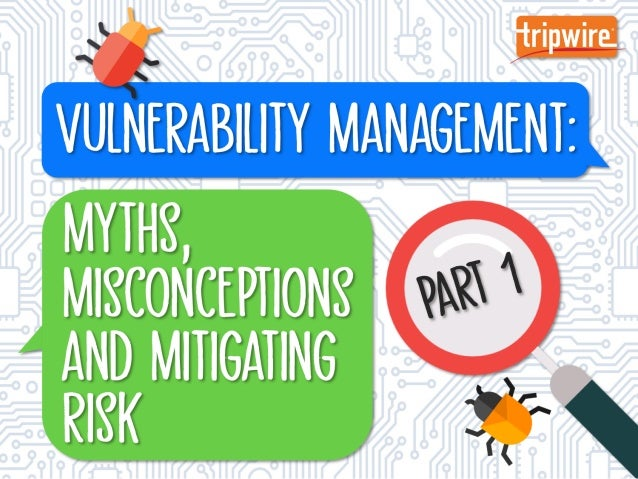 Vulnerability Management: Myths, Misconceptions and Mitigating Risk – Part I