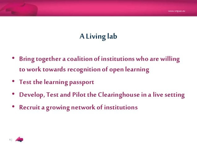 www.vmpass.eu 1 | A Living lab • Bringtogether a coalitionof institutionswho are willing to worktowards recognitionof open...