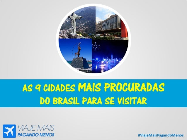 #ViajeMaisPagandoMenos AS 9 CIDADES MAIS PROCURADAS DO BRASIL PARA SE VISITAR