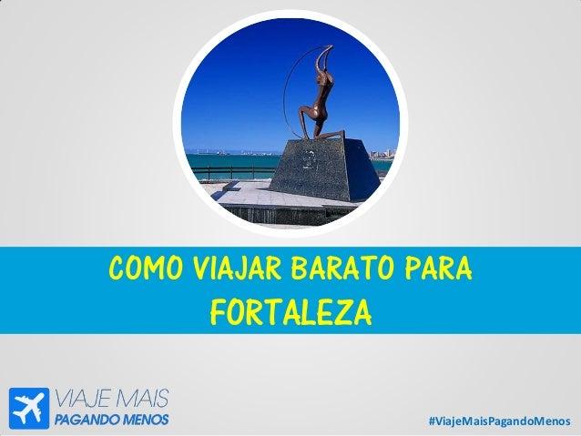 #ViajeMaisPagandoMenos COMO VIAJAR BARATO PARA FORTALEZA