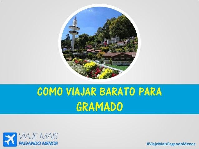 #ViajeMaisPagandoMenos COMO VIAJAR BARATO PARA GRAMADO