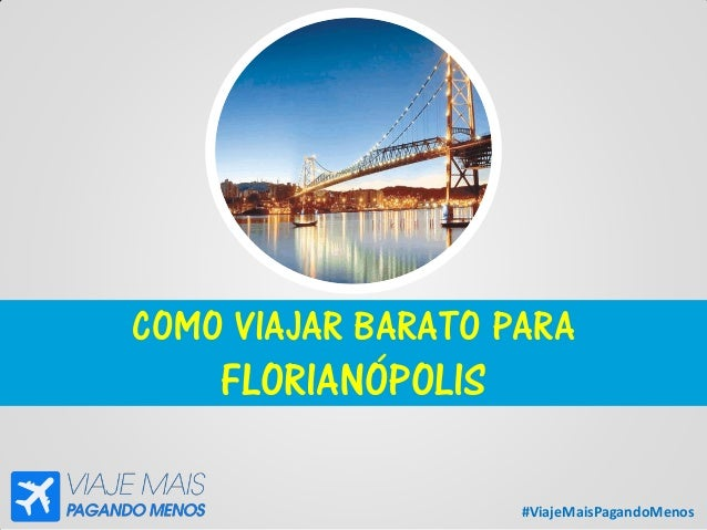 #ViajeMaisPagandoMenos COMO VIAJAR BARATO PARA FLORIANÓPOLIS