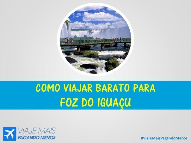 #ViajeMaisPagandoMenos COMO VIAJAR BARATO PARA FOZ DO IGUAÇU