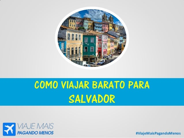 #ViajeMaisPagandoMenos COMO VIAJAR BARATO PARA SALVADOR