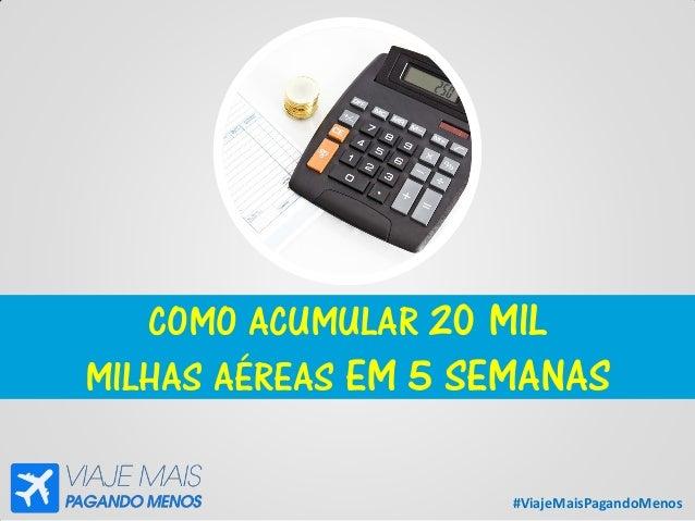 #ViajeMaisPagandoMenos COMO ACUMULAR 20 MIL MILHAS AÉREAS EM 5 SEMANAS