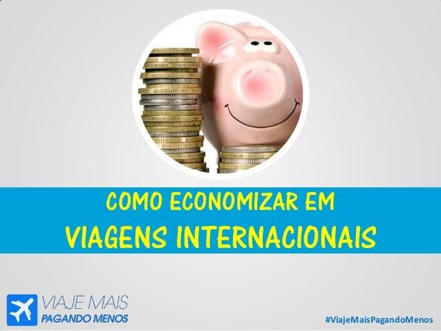 #ViajeMaisPagandoMenos COMO ECONOMIZAR EM VIAGENS INTERNACIONAIS