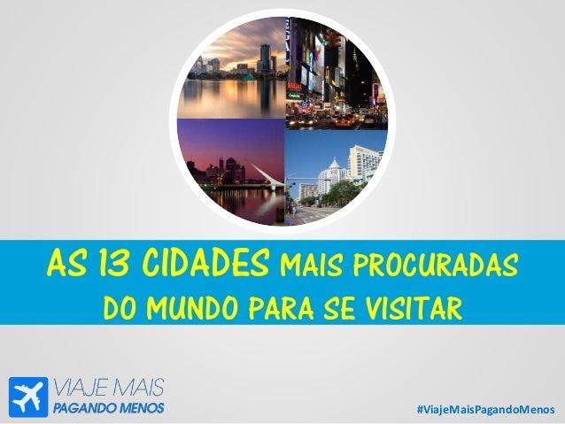 #ViajeMaisPagandoMenos AS 13 CIDADES MAIS PROCURADAS DO MUNDO PARA SE VISITAR