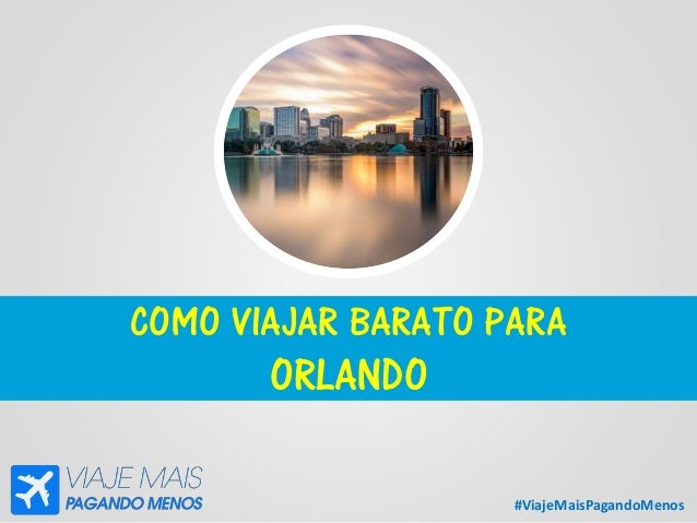 #ViajeMaisPagandoMenos COMO VIAJAR BARATO PARA ORLANDO