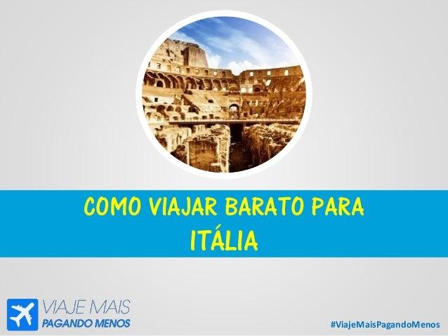 #ViajeMaisPagandoMenos COMO VIAJAR BARATO PARA ITÁLIA