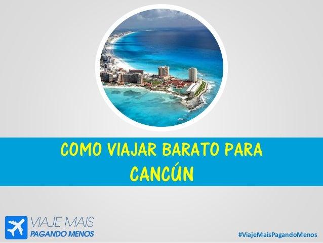 #ViajeMaisPagandoMenos COMO VIAJAR BARATO PARA CANCÚN